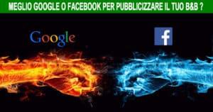Come promuovere un B&B: Meglio Facebook Ads o Google Adwords?